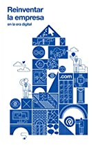 Reinventar la empresa: en la era digital