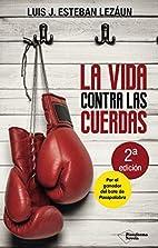 Vida contra las cuerdas, La by Luis J.…
