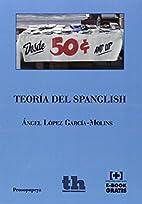 Teoría del Spanglish by Angel López…
