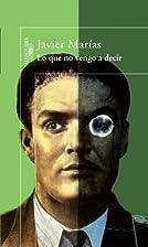 Lo que no vengo a decir by Javier Marías