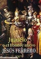Juanelo o el hombre nuevo by Jesus Ferrero