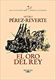 Perez-Reverte, Arturo: El Oro Del Rey/the King's Gold