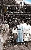 Carlos Fuentes: Todas Las Familias Felices