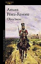 Obra Breve by Arturo Pérez-Reverte