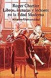 Chartier, Roger: Libros, lecturas y lectores en la Edad Moderna / Books, Literature and Readers on the Modern Age (Alianza Universitaria) (Spanish Edition)