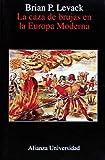 Levack, Brian P.: La caza de brujas en la Europa moderna / The Witch-Hunt in Early Modern Europe (Spanish Edition)