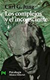 Jung, Carl G.: Los Complejos Y El Inconsciente/ The Complex and The Unconscious