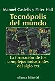 Castells, Manuel: Tecnopolis del mundo / World Technopolis: La Formacion De Los Complejos Industriales Del Siglo Xxi (Libros Singulares (Ls)) (Spanish Edition)