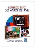 Diaz, Lorenzo: 50 Anos De Tve/ 50 Years of Tve (Spanish Edition)