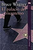 Wagner, Bruce: El palacio del Crisantemo / The Chrysanthemum Palace (Spanish Edition)