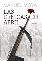 Las cenizas de abril by Manuel Moya