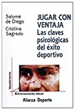 Cristina Sagredo: Jugar con ventaja / Playing with advantage: Las Claves Psicologicas Del Exito Deportivo / the Psychological Key of Sporting Success (Alianza Deporte) (Spanish Edition)