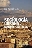 Susser, Ida: La sociologia urbana de Manuel Castells / The Castells Reader on Cities and Social Theory (Alianza Ensayo / Alianza Essay) (Spanish Edition)