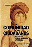 Schnapper, Dominique: La comunidad de los ciudadanos / The community of citizens: Acerca De La Idea Moderna De Nacion / About the Modern Idea of Nation