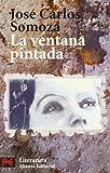 Jose Carlos Somoza: La Ventana Pintada (El Libro De Bolsillo) (Spanish Edition)