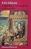 Elliott, John H.: Espana y su mundo 1500-1700/ Spain and It's World 1500-1700 (Spanish Edition)