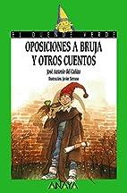 Oposiciones a bruja y otros cuentos by José…