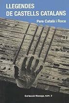 Llegendes de castells catalans by Pere…