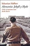 Haffner, Sebastian: Alemania: Jeckill y Hyde - 1939, El Nazismo Visto Desde Dentro (Spanish Edition)