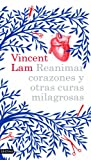 Vincent Lam: Reanimar corazones y otras curas milagrosas