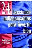 WILLIAM J. O'NEIL: 24 lecciones indispensables para invertir bien