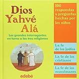 Katia Mrowiec: Dios, Yahve, Ala. Los grandes interrogantes en torno a las tres religiones (Spanish Edition)