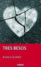 TRES BESOS. by Blanca Álvarez
