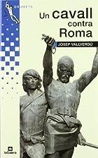 Un Cavall contra Roma by Josep Vallverdú