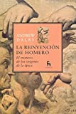 Dalby, Andrew: La Reinvencion De Homero / The reinvention of Homer: El Misterio De Los Or¡genes De La pica / the Mystery of the Origins of the Epic (Spanish Edition)