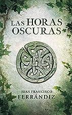 Las horas oscuras by Juan Francisco…