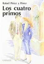 Los cuatro primos by Rafael Pérez y Pérez
