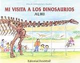 Aliki: Mi Visita a Los Dinosaurios = My Visit to the Dinosaurs (Libros de Ciencia Para Leer y Descubrir) (Spanish Edition)
