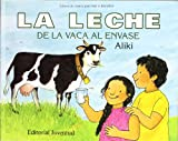 Aliki: La Leche de La Vaca Al Envase = Milk from a Cow to a Carton (Libros De Ciencia Para Leer Y Descubrir / Let's-Read-and-Find-Out Science) (Spanish Edition)