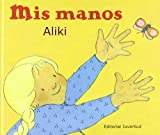 Aliki: Mis Manos / My Hands (Aprende Y Descubre La Ciencia Nivel 1 / Let's-Read-and-Find-Out Science Stage 1) (Spanish Edition)