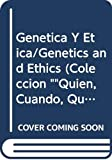 Genetica Y Etica Genetics and Ethics