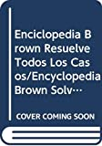 Donald J. Sobol: Enciclopedia Brown Resuelve Todos Los Casos/Encyclopedia Brown Solves Them All (Spanish Edition)