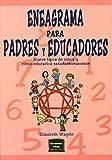 Elizabeth Wagele: Eneagrama para padres y educadores: nueve tipos de niños y cómo educarlos satisfactoriamente