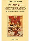 Abulafia, David: Un emporio mediterraneo: el reino catalán de Mallorca