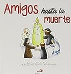 Amigos hasta la muerte. by Fernando Cordero