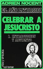 Celebrar a Jesucristo el año litúrgico. I…