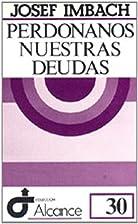 PERDONANOS NUESTRAS DEUDAS by Josef Imbach