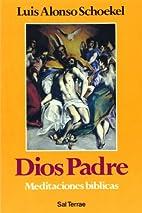 Dios Padre : meditaciones bíblicas by Luis…