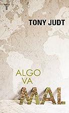 Algo va mal by Tony Judt