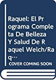 Welch, Raquel: Raquel: El Programa Completa De Belleza Y Salud De Raquel Welch/Raquel  The Raquel Welch Total Beauty and Fitness Program