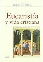 Eucaristia y Vida Cristiana by Javier…