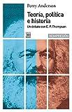 Perry Anderson: Teoría política e historia. Un debate con E.P Thompson