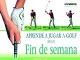 Craig, Edward: Aprende A Jugar A Golf en un Fin de Semana (Spanish Edition)