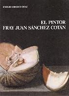 El pintor Fray Juan Sanchez Cotan (Spanish…