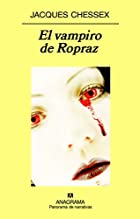 El vampiro de Ropraz by JACQUES CHESSEX