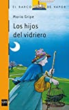 Gripe, Maria: Los hijos del vidriero/the Glass Blower's Children (El Barco De Vapor) (Spanish Edition)